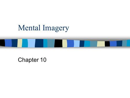 Mental Imagery Chapter 10. Historical Overview n 3 basic ages of mental imagery: –the prescientific period known as the philosophic period –the measurement.