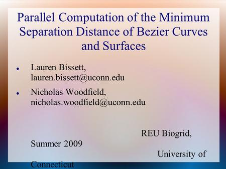 Parallel Computation of the Minimum Separation Distance of Bezier Curves and Surfaces Lauren Bissett, Nicholas Woodfield,