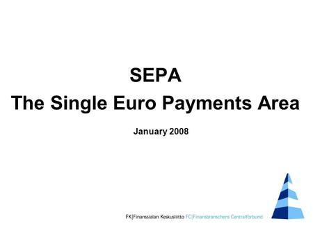 SEPA The Single Euro Payments Area January 2008. SEPA Single Euro Payments Area or Single European Payments Area *) A single market for payment transactions.