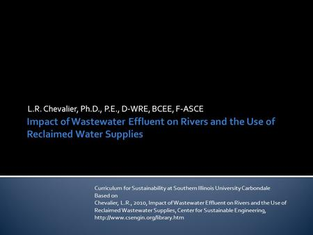 L.R. Chevalier, Ph.D., P.E., D-WRE, BCEE, F-ASCE Curriculum for Sustainability at Southern Illinois University Carbondale Based on Chevalier, L.R., 2010,