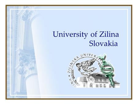 University of Zilina Slovakia. Brief history The University of Zilina was established on October 1, 1953 as the University of Railway Transport in Prague.