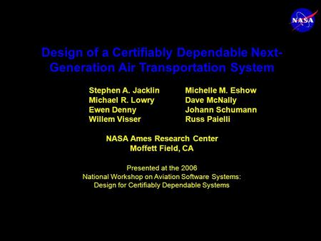 Design of a Certifiably Dependable Next- Generation Air Transportation System Stephen A. JacklinMichelle M. Eshow Michael R. LowryDave McNally Ewen Denny.