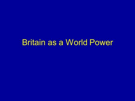 Britain as a World Power. Facts Empire partly comprises old settlement colonies India separate, but under British rule.