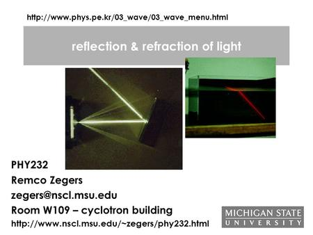 Reflection & refraction of light PHY232 Remco Zegers Room W109 – cyclotron building