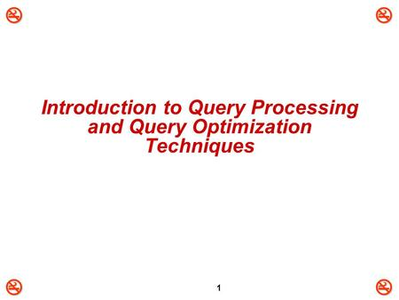 1 Introduction to Query Processing and Query Optimization Techniques.