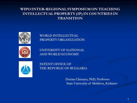 1 WIPO INTER-REGIONAL SYMPOSIUM ON TEACHING INTELLECTUAL PROPERTY (IP) IN COUNTRIES IN TRANSITION PATENT OFFICE OF THE REPUBLIC OF BULGARIA UNIVERSITY.