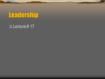 Leadership Lecture # 17.