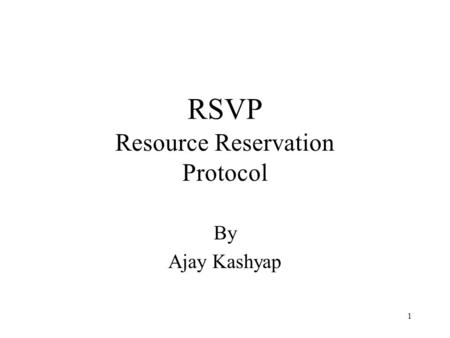 1 RSVP Resource Reservation Protocol By Ajay Kashyap.