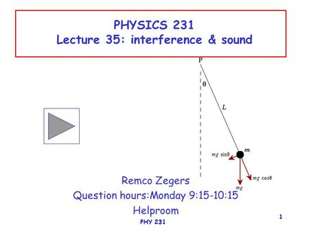 PHY 231 1 PHYSICS 231 Lecture 35: interference & sound Remco Zegers Question hours:Monday 9:15-10:15 Helproom.
