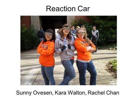 Reaction Car Sunny Ovesen, Kara Walton, Rachel Chan.