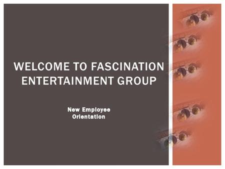 WELCOME TO FASCINATION ENTERTAINMENT GROUP.  Day One  Maya Ruiz  Human Resources Director  Day Two  David Jensen  Park Operations Director  Day.