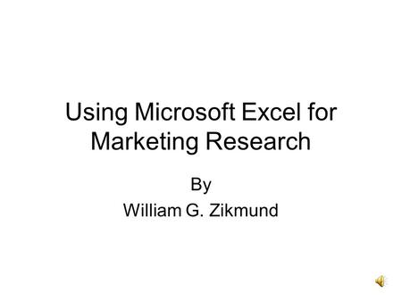 Using Microsoft Excel for Marketing Research By William G. Zikmund.