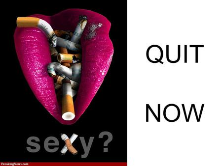QUIT NOW. BARRIERS TO QUITTING Nicotine is a potent psychoactive drug that causes physical dependence and tolerance. In the absence of nicotine, a smoker.