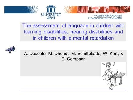 The assessment of language in children with learning disabilities, hearing disabilities and in children with a mental retardation A. Desoete, M. Dhondt,