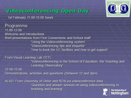 Videoconferencing Open Day 1st February 11.00-15.00 hours Programme11.00-12.00 Welcome and Introductions Brief presentations from First Connections and.