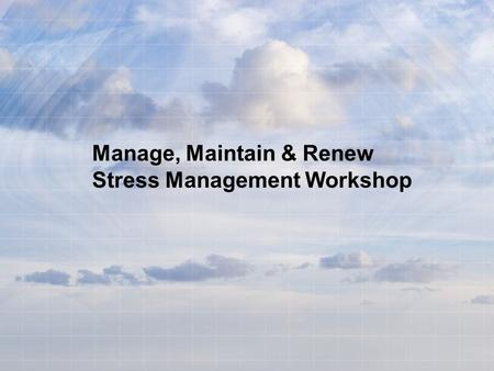 Manage, Maintain & Renew Stress Management Workshop.