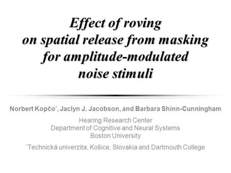 Effect of roving on spatial release from masking for amplitude-modulated noise stimuli Norbert Kopčo *, Jaclyn J. Jacobson, and Barbara Shinn-Cunningham.