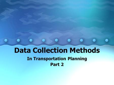 Data Collection Methods In Transportation Planning Part 2.