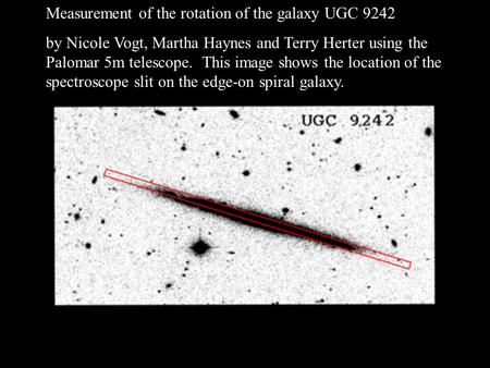 Measurement of the rotation of the galaxy UGC 9242 by Nicole Vogt, Martha Haynes and Terry Herter using the Palomar 5m telescope. This image shows the.