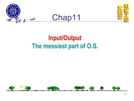 1 Input/Output The messiest part of O.S. Chap11. 2 Speed difference of I/O Hardware.