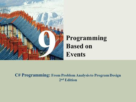 C# Programming: From Problem Analysis to Program Design1 9 Programming Based on Events C# Programming: From Problem Analysis to Program Design 2 nd Edition.