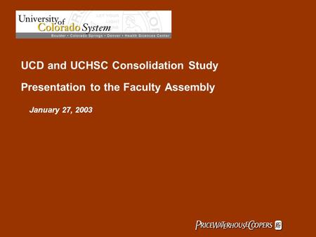  January 27, 2003 UCD and UCHSC Consolidation Study Presentation to the Faculty Assembly.