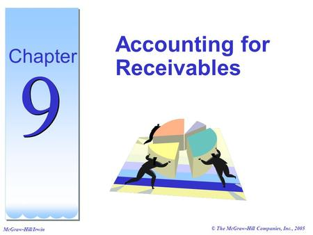 © The McGraw-Hill Companies, Inc., 2005 McGraw-Hill/Irwin Accounting for Receivables Chapter 9 9.