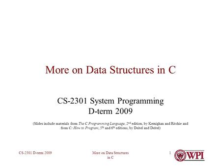 More on Data Structures in C CS-2301 D-term 20091 More on Data Structures in C CS-2301 System Programming D-term 2009 (Slides include materials from The.