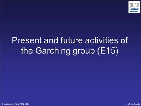 Present and future activities of the Garching group (E15)