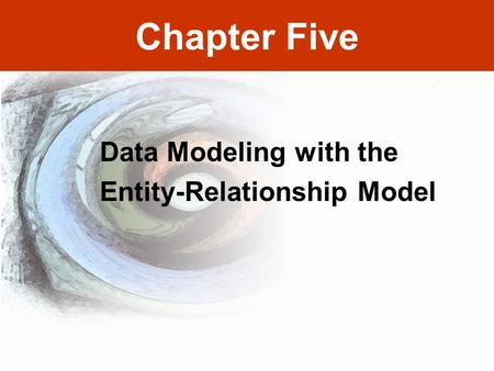 Chapter Five Data Modeling with the Entity-Relationship Model.