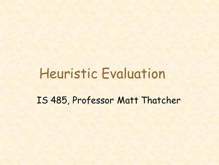 Heuristic Evaluation IS 485, Professor Matt Thatcher.