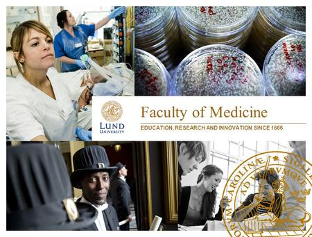 Faculty of Medicine EDUCATION, RESEARCH AND INNOVATION SINCE 1666.