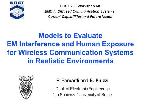 Models to Evaluate EM Interference and Human Exposure for Wireless Communication Systems in Realistic Environments COST 286 Workshop on EMC in Diffused.