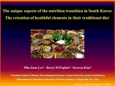 Lee et al., Public Health Nutrition, Feb 2002 The unique aspects of the nutrition transition in South Korea: The retention of healthful elements in their.