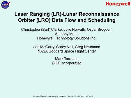 16 th International Laser Ranging Workshop, Poznan Poland, Oct. 14 th, 2008 Laser Ranging (LR)-Lunar Reconnaissance Orbiter (LRO) Data Flow and Scheduling.
