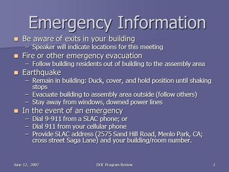 June 12, 2007DOE Program Review1 Emergency Information Be aware of exits in your building Be aware of exits in your building –Speaker will indicate locations.