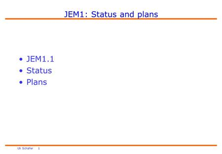Uli Schäfer 1 JEM1: Status and plans JEM1.1 Status Plans.