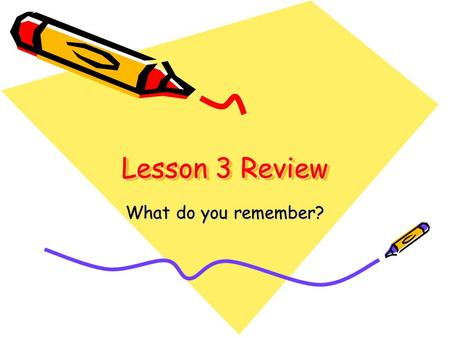Lesson 3 Review What do you remember? Vocabulary To ____________is to dig out the bottom and sides to make a waterway deeper and wider.