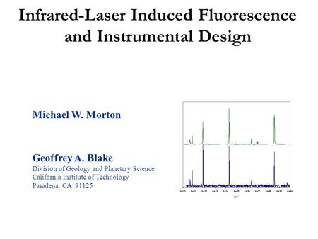 Infrared-Laser Induced Fluorescence and Instrumental Design Michael W. Morton Geoffrey A. Blake Division of Geology and Planetary Science California Institute.