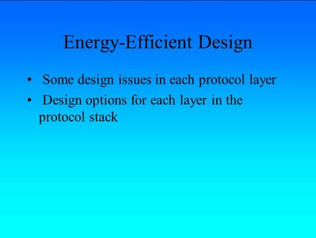 Energy-Efficient Design Some design issues in each protocol layer Design options for each layer in the protocol stack.