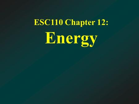 ESC110 Chapter 12: Energy. Outline Solar Energy –Photovoltaic Cells Fuel Cells Energy From Biomass Energy From Earth's Forces.