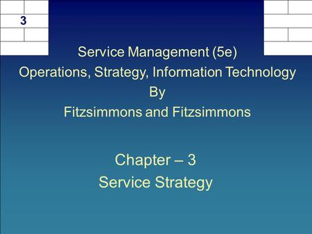 Chapter – 3 Service Strategy 3 Service Management (5e) Operations, Strategy, Information Technology By Fitzsimmons and Fitzsimmons.