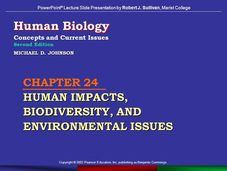 Copyright © 2003 Pearson Education, Inc. publishing as Benjamin Cummings. MICHAEL D. JOHNSON HUMAN IMPACTS, BIODIVERSITY, AND ENVIRONMENTAL ISSUES CHAPTER.