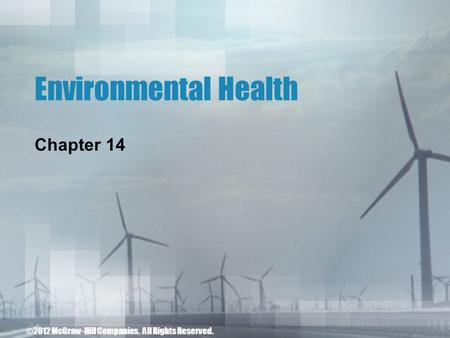 Environmental Health Chapter 14 ©2012 McGraw-Hill Companies. All Rights Reserved.