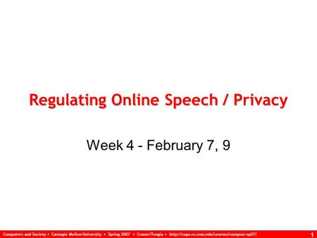 Computers and Society Carnegie Mellon University Spring 2007 Cranor/Tongia  1 Regulating Online Speech / Privacy.