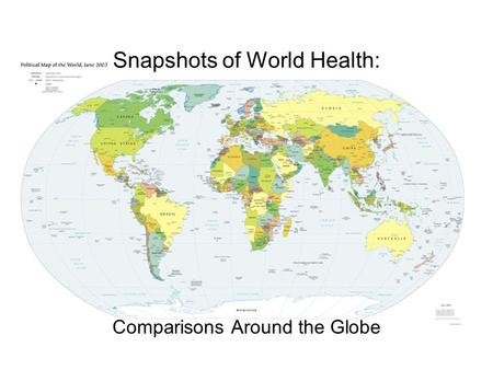 Snapshots of World Health: Comparisons Around the Globe.