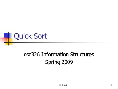 Unit 061 Quick Sort csc326 Information Structures Spring 2009.