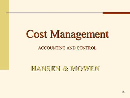 16-1 HANSEN & MOWEN Cost Management ACCOUNTING AND CONTROL.