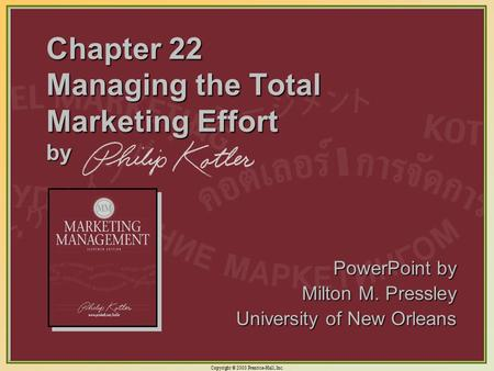 Copyright © 2003 Prentice-Hall, Inc. 22-1 Chapter 22 Managing the Total Marketing Effort by PowerPoint by Milton M. Pressley University of New Orleans.