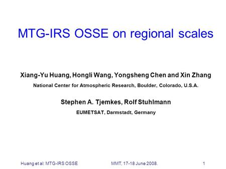 Huang et al: MTG-IRS OSSEMMT, 17-18 June 2008. 1 MTG-IRS OSSE on regional scales Xiang-Yu Huang, Hongli Wang, Yongsheng Chen and Xin Zhang National Center.